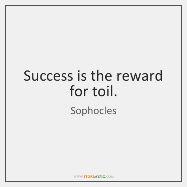 Success is the reward for toil.