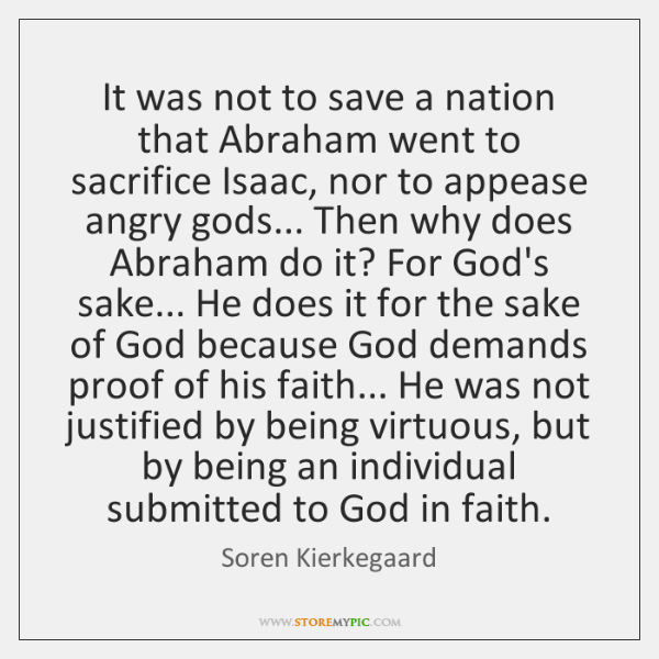 It was not to save a nation that Abraham went to sacrifice ...