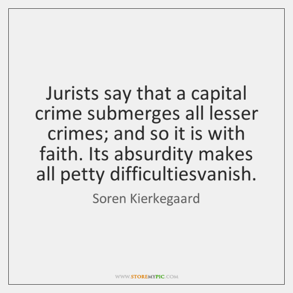 Jurists say that a capital crime submerges all lesser crimes; and so ...