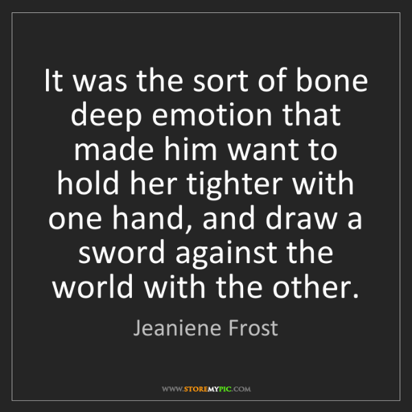 Jeaniene Frost: It was the sort of bone deep emotion that made him want...