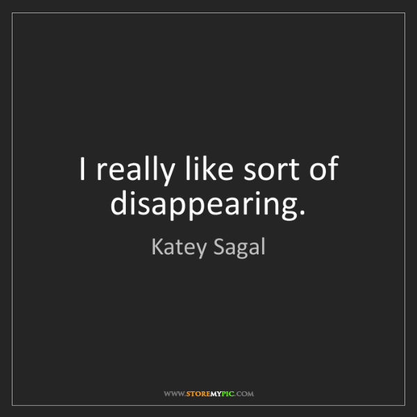 Katey Sagal: I really like sort of disappearing.
