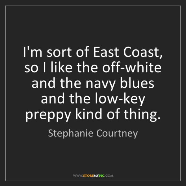 Stephanie Courtney: I'm sort of East Coast, so I like the off-white and the...