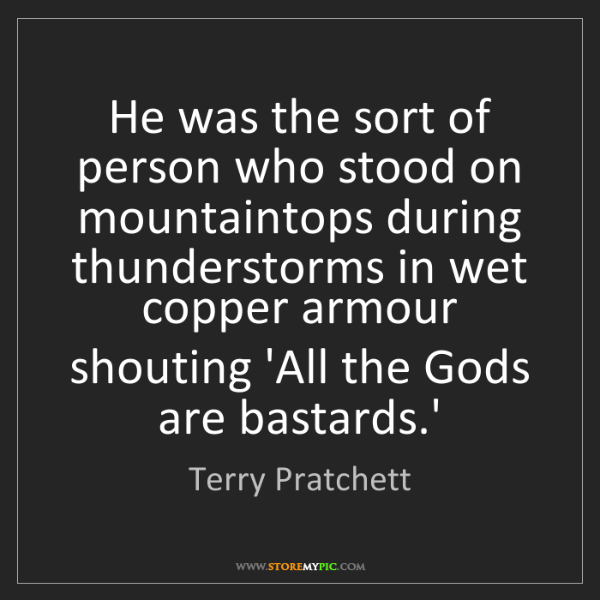 Terry Pratchett: He was the sort of person who stood on mountaintops during...