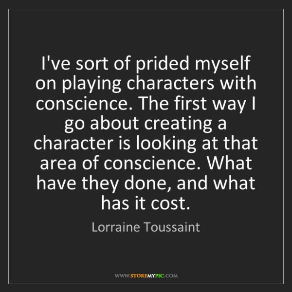 Lorraine Toussaint: I've sort of prided myself on playing characters with...