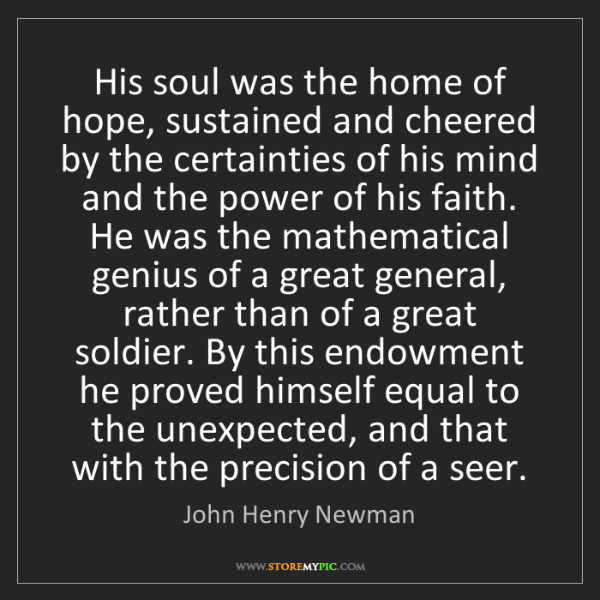 John Henry Newman: His soul was the home of hope, sustained and cheered...