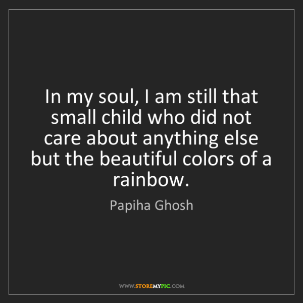 Papiha Ghosh: In my soul, I am still that small child who did not care...