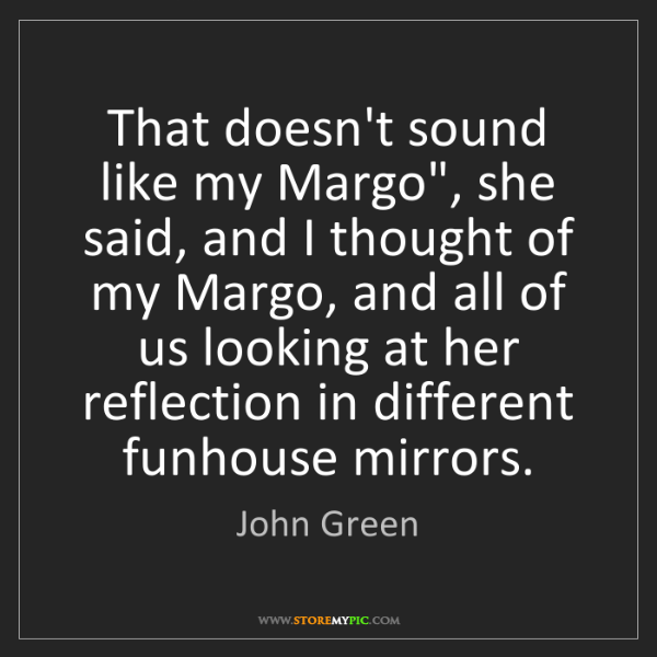 "John Green: That doesn't sound like my Margo"", she said, and I thought..."