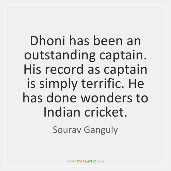 Dhoni has been an outstanding captain. His record as captain is simply ...