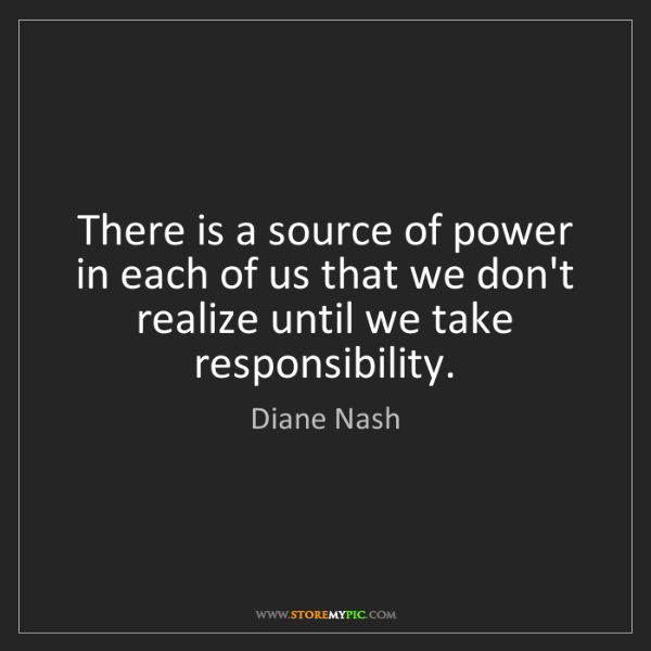 Diane Nash: There is a source of power in each of us that we don't...