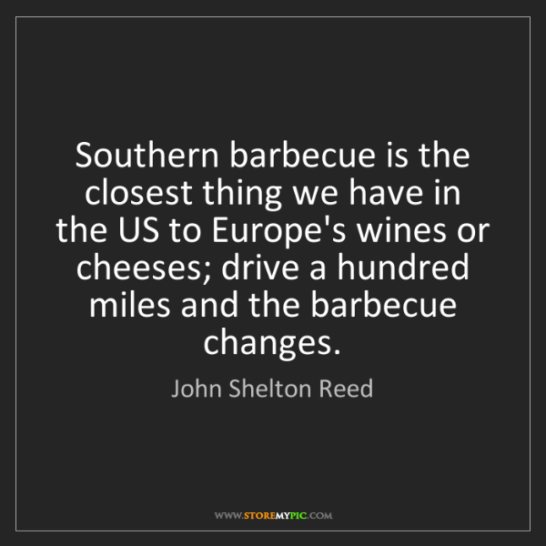 John Shelton Reed: Southern barbecue is the closest thing we have in the...