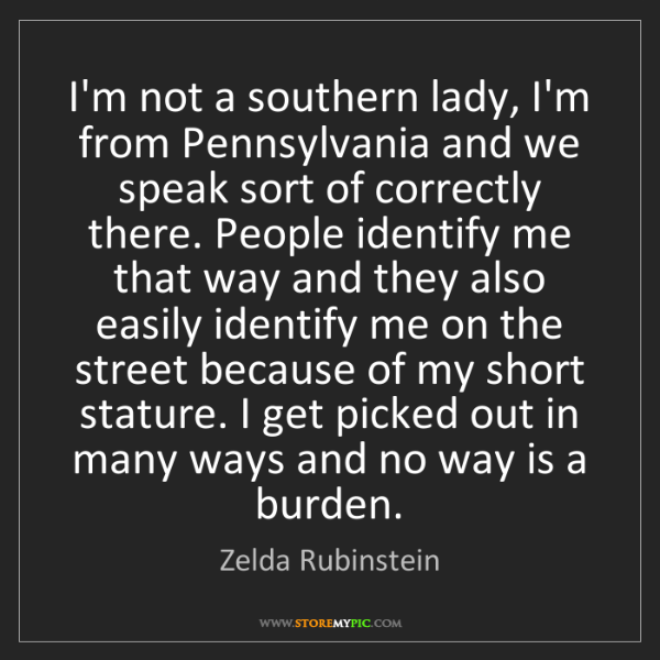Zelda Rubinstein: I'm not a southern lady, I'm from Pennsylvania and we...