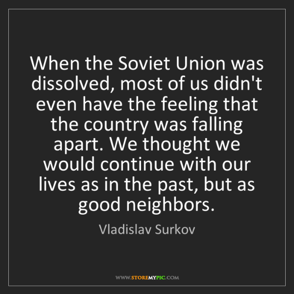 Vladislav Surkov: When the Soviet Union was dissolved, most of us didn't...