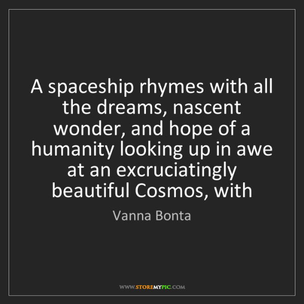 Vanna Bonta: A spaceship rhymes with all the dreams, nascent wonder,...