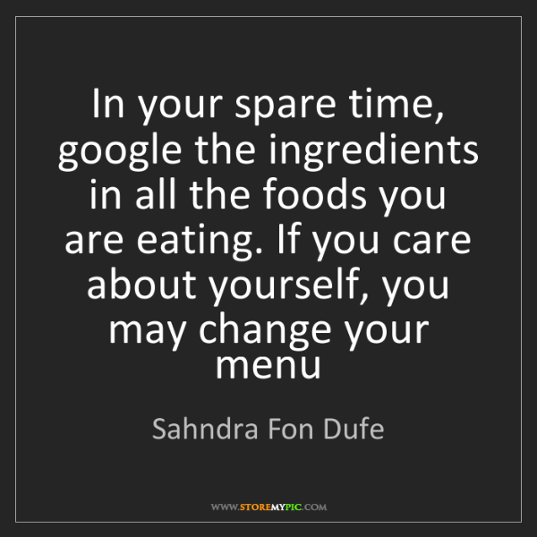 Sahndra Fon Dufe: In your spare time, google the ingredients in all the...