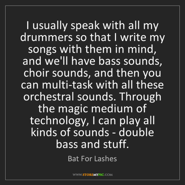 Bat For Lashes: I usually speak with all my drummers so that I write...