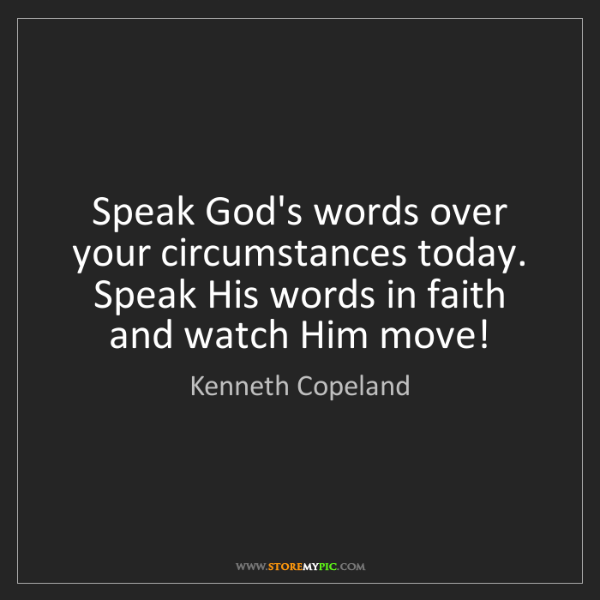 Kenneth Copeland: Speak God's words over your circumstances today. Speak...