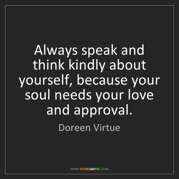 Doreen Virtue: Always speak and think kindly about yourself, because...