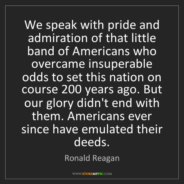 Ronald Reagan: We speak with pride and admiration of that little band...