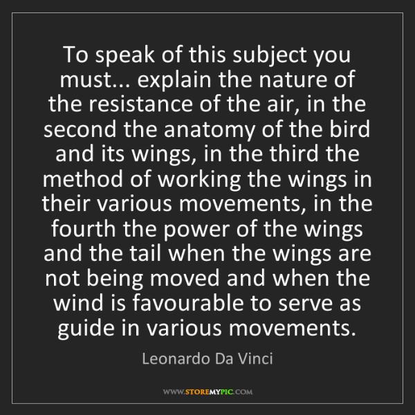 Leonardo Da Vinci: To speak of this subject you must... explain the nature...