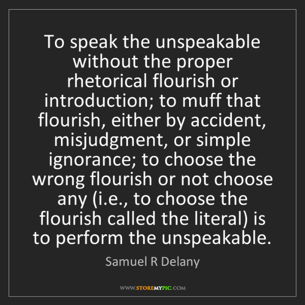 Samuel R Delany: To speak the unspeakable without the proper rhetorical...