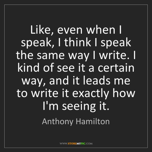 Anthony Hamilton: Like, even when I speak, I think I speak the same way...