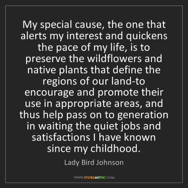 Lady Bird Johnson: My special cause, the one that alerts my interest and...