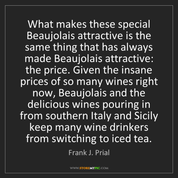 Frank J. Prial: What makes these special Beaujolais attractive is the...