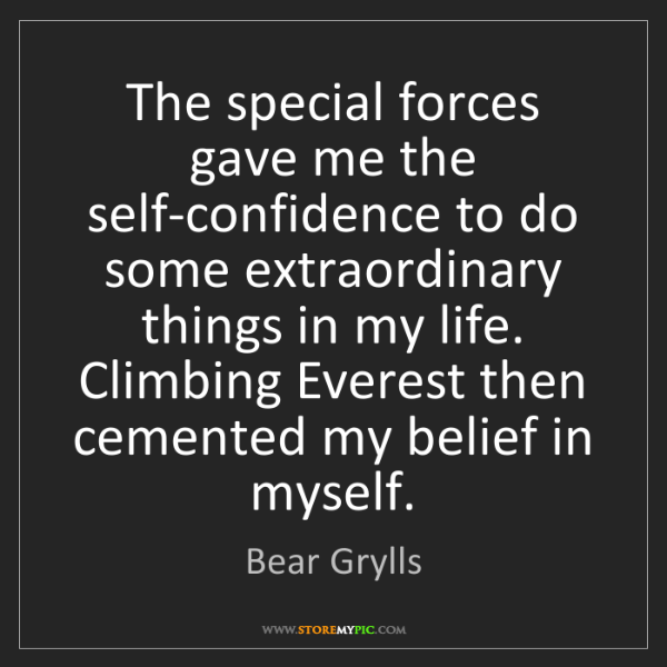 Bear Grylls: The special forces gave me the self-confidence to do...