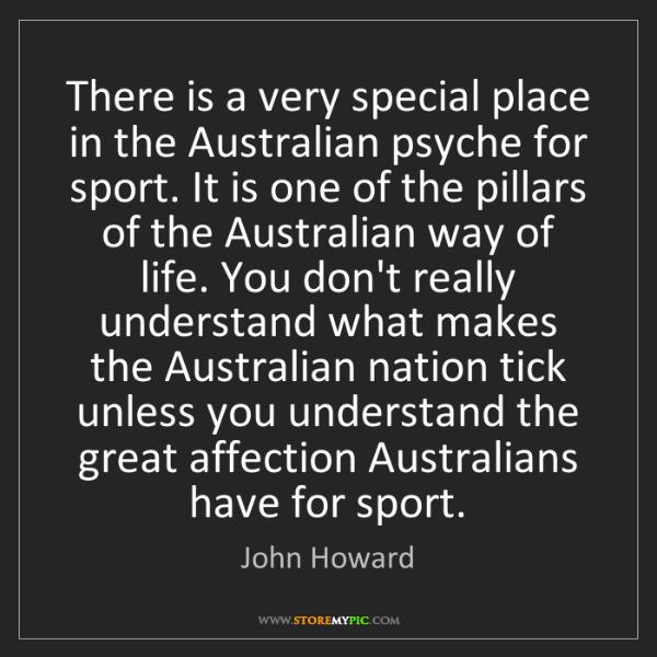 John Howard: There is a very special place in the Australian psyche...