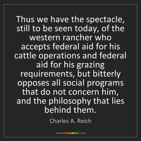 Charles A. Reich: Thus we have the spectacle, still to be seen today, of...