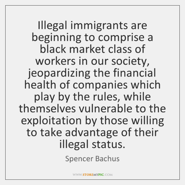 Illegal immigrants are beginning to comprise a black market class of workers ...