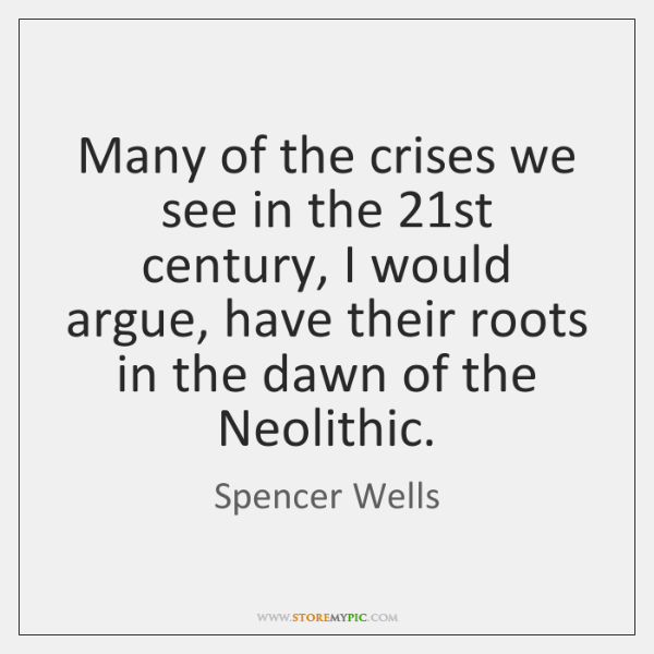 Many of the crises we see in the 21st century, I would ...