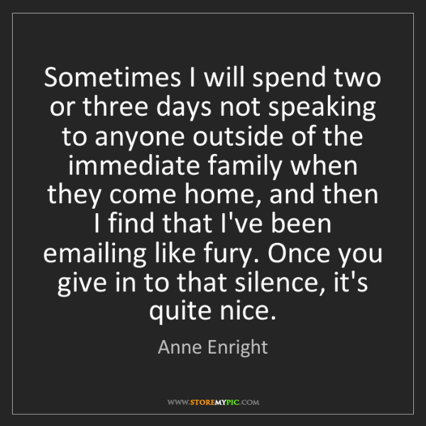 Anne Enright: Sometimes I will spend two or three days not speaking...