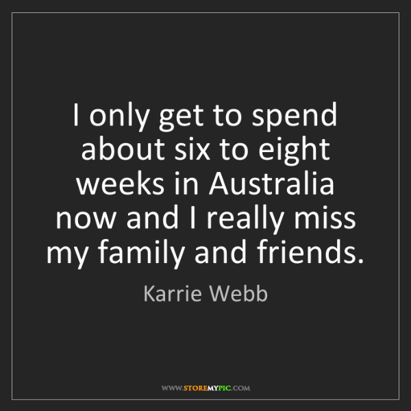 Karrie Webb: I only get to spend about six to eight weeks in Australia...