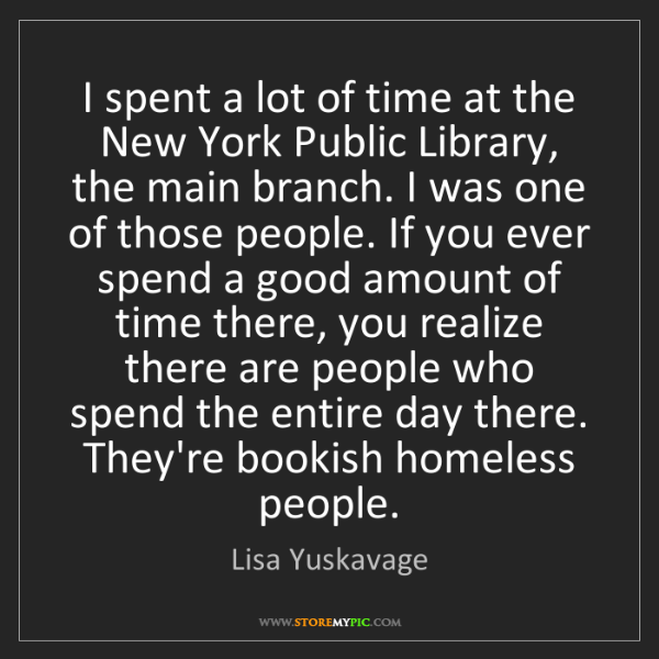 Lisa Yuskavage: I spent a lot of time at the New York Public Library,...