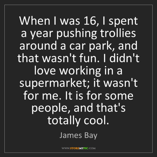James Bay: When I was 16, I spent a year pushing trollies around...