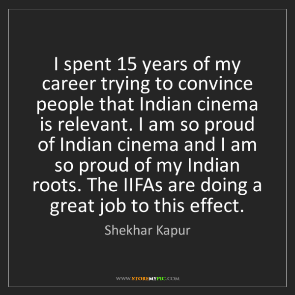 Shekhar Kapur: I spent 15 years of my career trying to convince people...