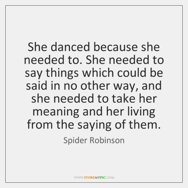 She danced because she needed to. She needed to say things which ...