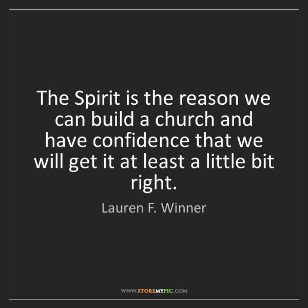 Lauren F. Winner: The Spirit is the reason we can build a church and have...