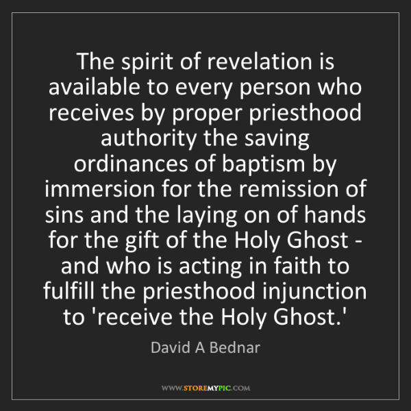 David A Bednar: The spirit of revelation is available to every person...