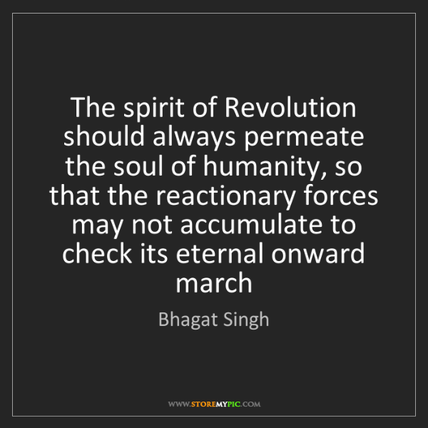 Bhagat Singh: The spirit of Revolution should always permeate the soul...