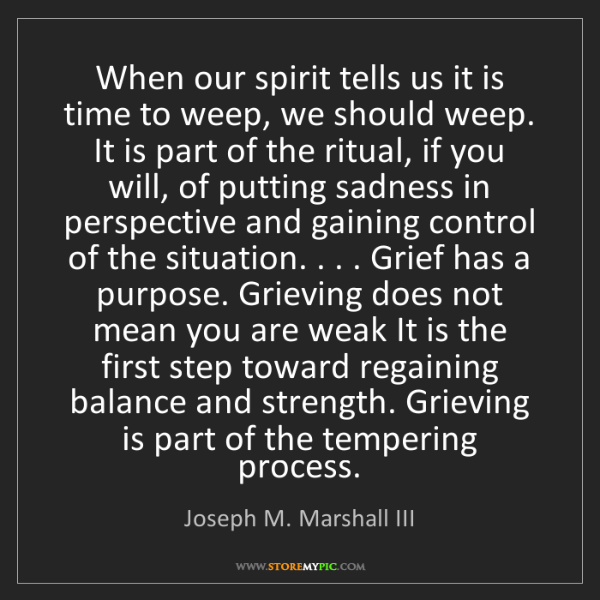 Joseph M. Marshall III: When our spirit tells us it is time to weep, we should...