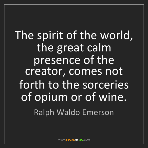 Ralph Waldo Emerson: The spirit of the world, the great calm presence of the...