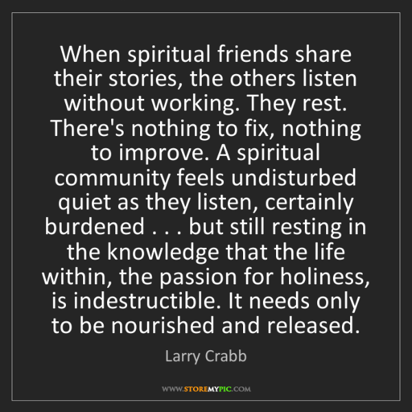 Larry Crabb: When spiritual friends share their stories, the others...