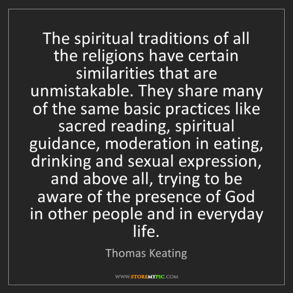 Thomas Keating: The spiritual traditions of all the religions have certain...