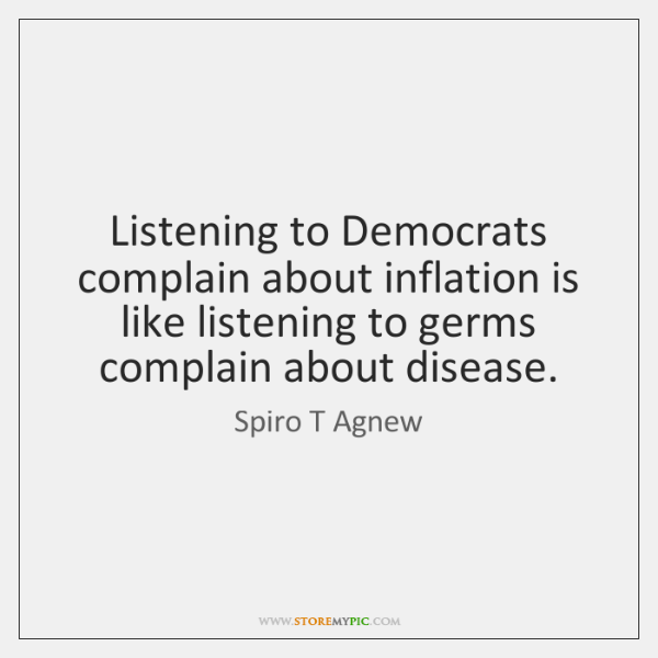 Listening to Democrats complain about inflation is like listening to germs complain ...