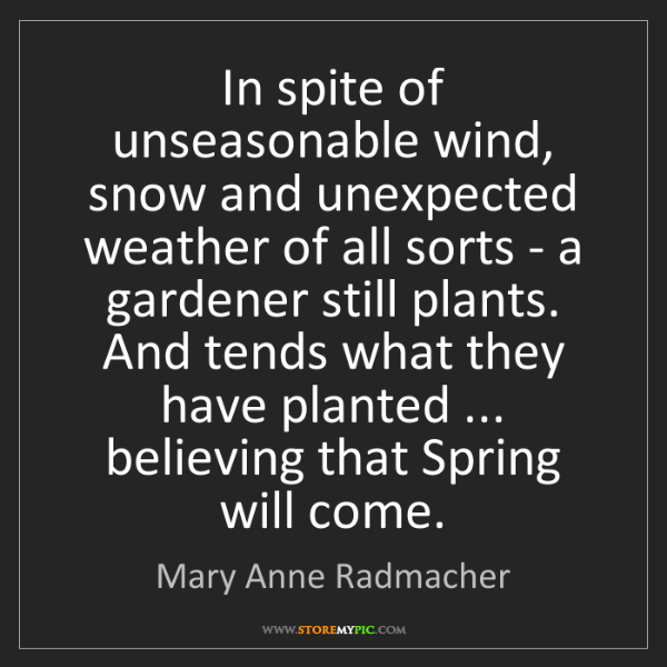 Mary Anne Radmacher: In spite of unseasonable wind, snow and unexpected weather...