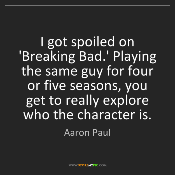 Aaron Paul: I got spoiled on 'Breaking Bad.' Playing the same guy...