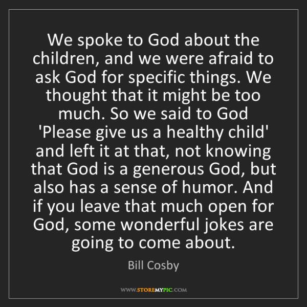 Bill Cosby: We spoke to God about the children, and we were afraid...