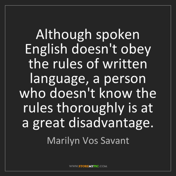 Marilyn Vos Savant: Although spoken English doesn't obey the rules of written...